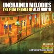 Unchained Melodies: Film Music Of Alex North (Pre-Order!)
